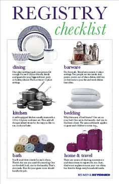 It's time to create a registry! Not sure where to  start? Our registry checklist provides advice  on the things you need, and how many you  need, for every room in the house – things  like how many dinnerware sets you'll need for  all those holiday parties, or how many bath  towels you'll need so there are always plenty  on the shelf, even after a long week without  the time to do laundry.  Create a registry now!