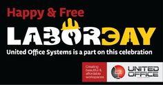 Without labor nothing prospers. United Office Systems wishes the   in each one of us a Happy & Free