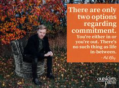 There are only two options regarding commitment. You're either in or you're out. There's no such thing as life in-between. #QOTD #OutskirtsPress #Inspiration
