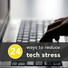 24 Smart Ways to Stress Less About Technology   Greatist