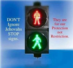 Don't ignore Jehovah's stop signs. They are for our protection not restriction.