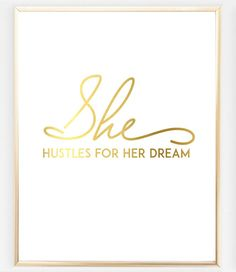 She hustles for her dreams in gold foil is the absolute must have, its for those who loves to achieve. Its a great gift idea for your girl friend who needs some motivation. ★ PRODUCT SKU # DBM285 ★ ♥