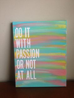 Canvas Quote Painting do it with passion or not at all by heathersm87, $24.79