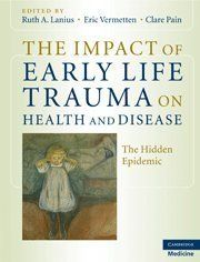 The Impact of Early Life Trauma on Health and Disease: The Hidden Epidemic by Ruth A. Lanius et al., http://www.amazon.co.uk/dp/0521880262/ref=cm_sw_r_pi_dp_T.Ittb18MJCM2