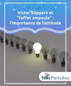 """Víctor Küppers et """"l'effet ampoule"""" : l'importance de l'attitude Notre valeur n'est pas déterminée par un travail ou un curriculum. Notre valeur est en réalité, pour les autres, déterminée par ce qu'ils voient en nous, ce que nous dégageons, les sensations que nous transmettons. C'est notre attitude qui fait la différence."""