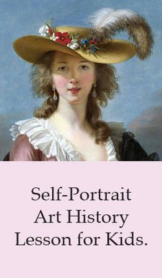 Kids will learn about the self-portrait in art history with Rococo artist Élisabeth Vigée Le Brun.