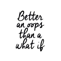 Better an oops - Whit's BlogWhit's Blog #LoveQuotes