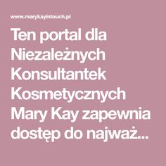 Ten portal dla Niezależnych Konsultantek Kosmetycznych Mary Kay zapewnia dostęp do najważniejszych informacji 24/7 dla efektywnego i wygodnego zarządzania Twoim biznesem Mary Kay. Mary Kay, Portal