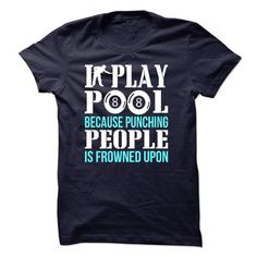 I PLAY POOL BECAUSE PUNCHING PEOPLE IS FROWNED UPON T-Shirts, Hoodies (21.95$ ==►► Shopping Here!)