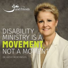 """""""Disability ministry is a movement, not a moment."""" -Dr. Kathy McReynolds"""