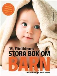 Vi Föräldrars stora bok om barn: Graviditet, förlossning, föräldraskap, barn 0-6 år