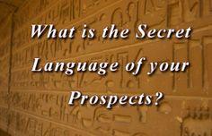 The Secret Language of Your Prospects. . .Part 1
