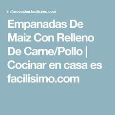 Empanadas De Maiz Con Relleno De Carne/Pollo | Cocinar en casa es facilisimo.com