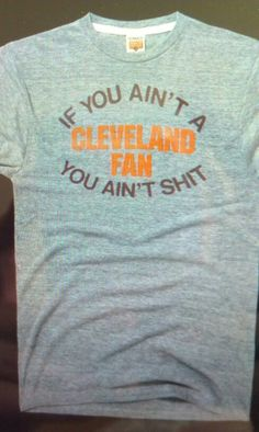 If you ain't a Cleveland fan, YOU AIN'T SHIT. #cleveland #browns