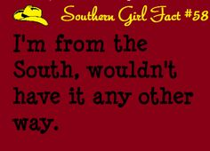 My Southern Girl Facts Southern Girl Quotes, Southern Pride, Southern Women, Southern Comfort, Southern Belle, Southern Charm, Simply Southern, Texas Pride, Southern Hospitality