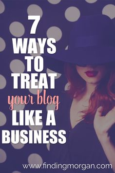 7 Ways to Treat Your Blog Like a Business