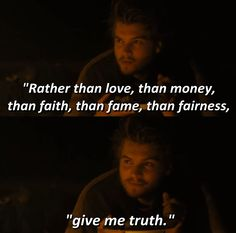 "Rather than love, than money, than faith, than fame, than fairness... "" GIVE ME TRUTH - Into the Wild 2007"