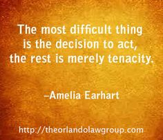 The most difficult thing is the decision to act, the rest is merely tenacity. Amelia Earhart, Business Quotes, Orlando, Acting, Rest, Medical, Inspirational, Orlando Florida, Medicine