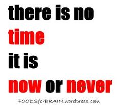 it's now or never