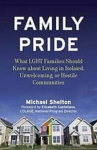 Family pride : what LGBT families should know about navigating home, school, and safety in their neighborhoods