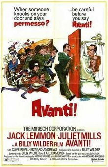 Avanti! is a 1972 American/Italian comedy film produced and directed by Billy Wilder. The film starred Jack Lemmon and Juliet Mills.  For the past ten years, Baltimore industrialist Wendell Armbruster has been spending the month of August at the Grand Hotel Excelsior in Ischia, allegedly to soak in the therapeutic mud baths for which the resort island is known...