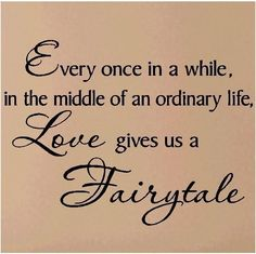 Every once in a while in the middle of an ordinary life love gives us a fairytale Vinyl Lettering Wall Quote Decal Sticker 21x28. $13.99, via Etsy.