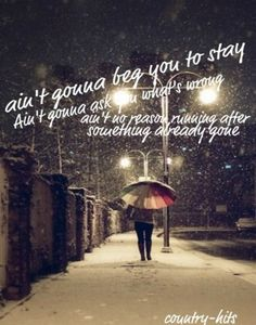 Ain't gonna beg you to stay, ain't gotta ask you what's wrong. Ain't no reason runnin' after something already gone - Kiss Tomorrow Goodbye - Luke Bryan Lyric Quotes, Funny Quotes, Lyrics To Live By, Country Strong, Country Music Lyrics, Soundtrack To My Life, Country Quotes, Sing To Me, Way Of Life