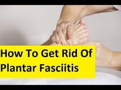 How To Get Rid Of Plantar Fasciitis - Exercises For Plantar Fasciitis