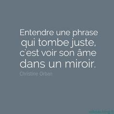 Entendre une phrase qui tombe juste, c'est voir son âme dans un miroir…