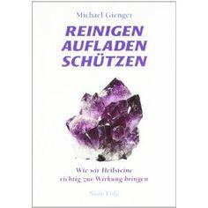 Reinigen Aufladen Schützen: Wie wir Heilsteine richtig zur Wirkung bringen, Michael Gienger