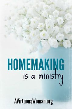 Homemaking is a Ministry @ AVirtuousWoman.org