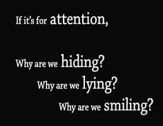 Everyone deserves attention. If it seems like they're desperate for attention then maybe it's because they are, maybe if they felt like they were getting the attention they need and deserve they wouldn't appear so desperate for it. Maybe if people thought instead of assuming, so many wouldn't be desperately trying to get attention. Think.