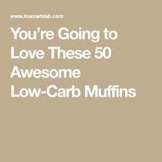 You're Going to Love These 50 Awesome Low-Carb Muffins