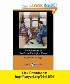 The Adventure of the Bruce-Partington Plans (Dodo Press) (9781406556049) Sir Arthur Conan Doyle , ISBN-10: 1406556041  , ISBN-13: 978-1406556049 ,  , tutorials , pdf , ebook , torrent , downloads , rapidshare , filesonic , hotfile , megaupload , fileserve
