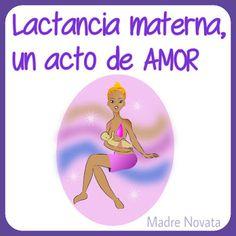 MADRE NOVATA: Lactancia materna, un acto de amor