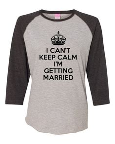 d4c7cbbe9 I Can't keep Calm I'm Getting Married by HarplynDesigns on Etsy Nursing