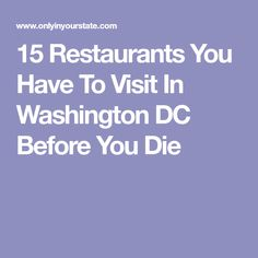 15 Restaurants You Have To Visit In Washington DC Before You Die