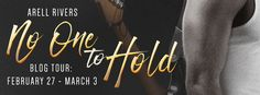 Blog Tour For Author Arell Rivers No One To Hold  No One to Hold  by Arell RiversThe Hold SeriesPublication Date:December 16 2016Genres: Adult Contemporary Romance  Amazon US|Amazon UK|Amazon AU|Kobo|Barnes & Noble|iBooks  Succumb to Cole Manchestertalented witty charming sexy and oh-so flaweda womanizing rock star whose shallow life is transformed when he experiences love for the first time.  From the outside Cole Manchester seems to have it all: looks fame money awards and women. When…