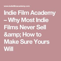 Indie Film Academy – Why Most Indie Films Never Sell & How to Make Sure Yours Will