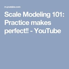 Scale Modeling 101: Practice makes perfect!! - YouTube