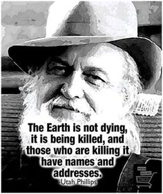 The Earth is not dying, it is being killed, and those who are killing it have names and addresses.