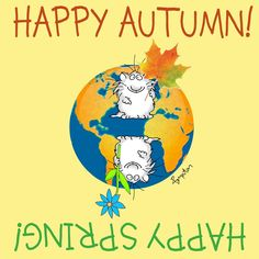 Enjoy this first full day of Fall. Or perhaps Spring, depending on where you find yourself on this glorious planet.