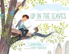 The Hardcover of the Up in the Leaves: The True Story of the Central Park Treehouses by Shira Boss, Jamey Christoph Leaf Book, Take Shelter, City Boy, Environmentalist, Children's Picture Books, Children's Book Illustration, Fiction Books, Central Park, True Stories