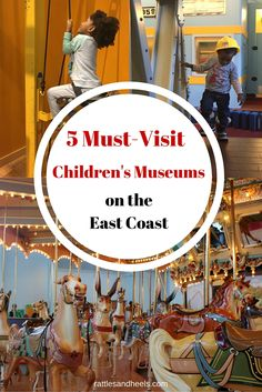 5 Must-Visit Children's Museums on the East Coast - Rattles & Heels