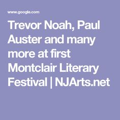 Trevor Noah, Paul Auster and many more at first Montclair Literary Festival | NJArts.net