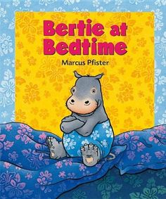 Bertie at Bedtime by Marcus Pfister Not our favorite...a little hippo who continually avoids bedtime and completely gets away with it?  Surprising from the author of the Rainbow Fish books, with their heavy-handed lessons and morals.