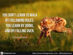 Richard Branson #quote: You do not learn to walk by following rules. You learn by doing, and by falling over.