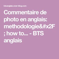 Commentaire de photo en anglais: methodologie/ how to... - BTS anglais