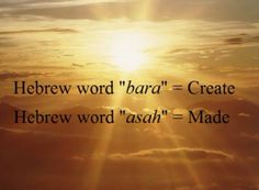 Hebrew words: Bara = create; Asah = made ~ These two words are found repeatedly in the creation story in Genesis