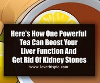 Here's How One Powerful Tea Can Boost Your Liver Function And Get Rid Of Kidney Stones